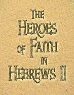 Heroes of the Faith Hebrews 11