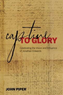 Captive to Glory by John Piper