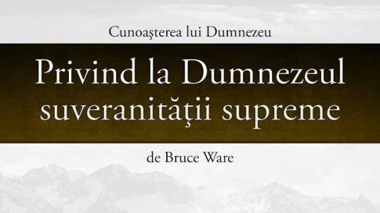 Privind la Dumnezeul suveranităţii supreme - Bruce Ware