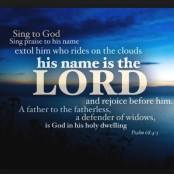 Psalmi 68:4-5 4 Cântaţi* lui Dumnezeu, lăudaţi Numele Lui! Faceţi** drum Celui ce înaintează prin câmpii. Domnul† este Numele Lui: bucuraţi-vă înaintea Lui! El este Tatăl* orfanilor, Apărătorul văduvelor, El, Dumnezeu, care locuieşte în locaşul Lui cel sfânt.