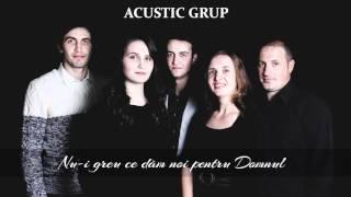 Nu-i greu ce dăm noi pentru Domnul - Acustic | Official