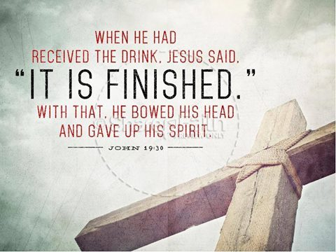 It is finished John 19-30 Photo via www.sharefaith.com