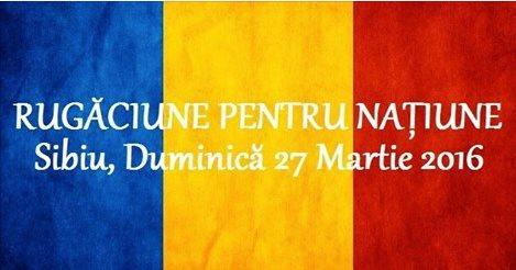 RUGĂCIUNE PENTRU NAȚIUNE-SIBIU 27 MARTIE 2016