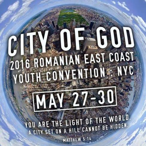 %22CITY OF GOD%22 EAST COAST ROMANIAN YOUTH CONVENTION NEW YORK, NEW YORK May 27 - 30
