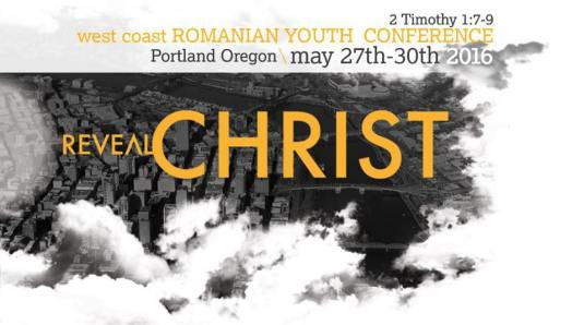 %22REVEAL CHRIST%22 WEST COAST ROMANIAN YOUTH CONFERENCE - PORTLAND, OREGON May 27 - 30